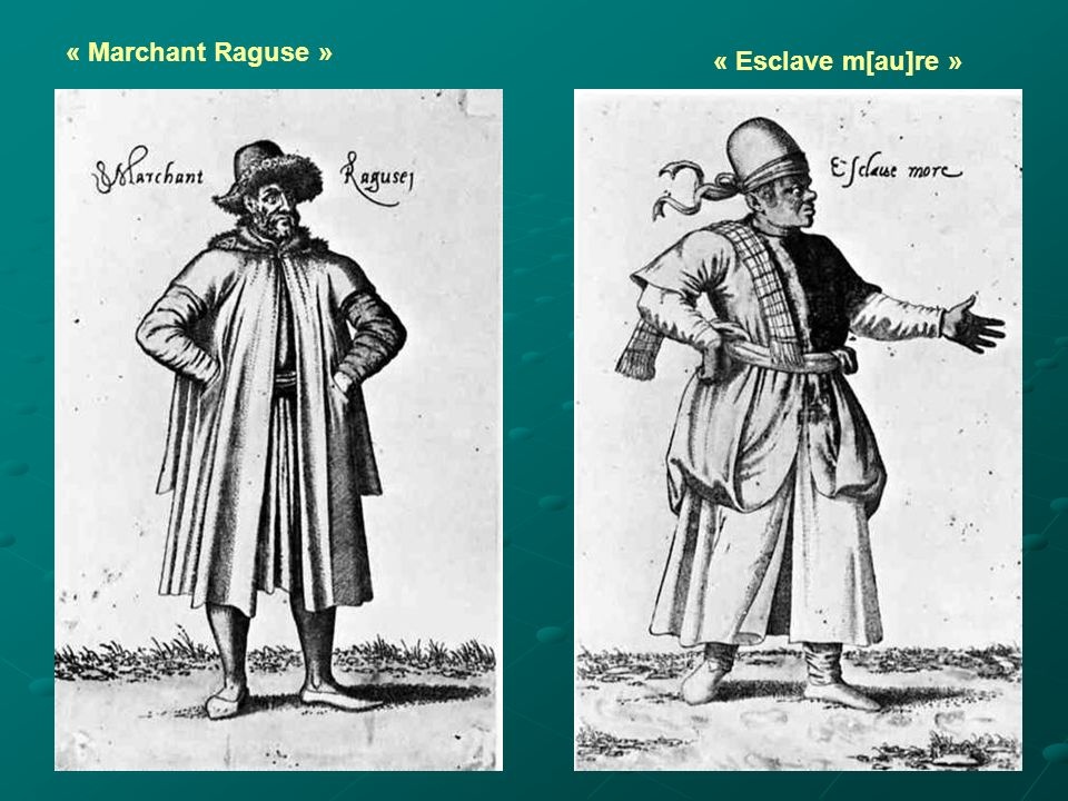 « Marchant Raguse » « Esclave m[au]re »